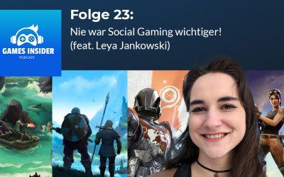 Folge 23: Nie war Social Gaming wichtiger! (feat. Leya Jankowski)